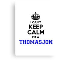 I cant keep calm Im a THOMASJON Canvas Print