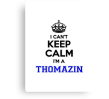 I cant keep calm Im a THOMAZIN Canvas Print
