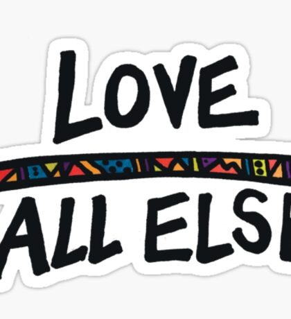 Love Above All Else Sticker