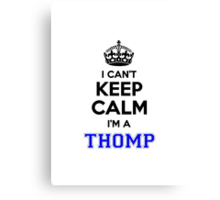 I cant keep calm Im a THOMP Canvas Print