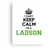 I cant keep calm Im a LADSON Canvas Print