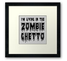 I'M LIVING IN THE ZOMBIE GHETTO by Zombie Ghetto Framed Print