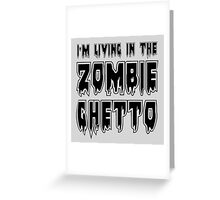 I'M LIVING IN THE ZOMBIE GHETTO by Zombie Ghetto Greeting Card