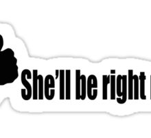 She'll be right mate Sticker