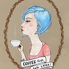 Coffee, first.  Talk, later. by Jellyscuds