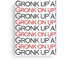 Gronk Up'a! Gronk on up! Canvas Print