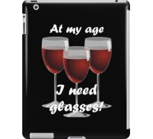 At my age I need glasses! iPad Case/Skin