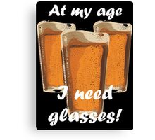 At my age I need glasses! Canvas Print