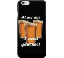 At my age I need glasses! iPhone Case/Skin
