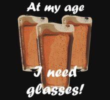At my age I need glasses! T-Shirt