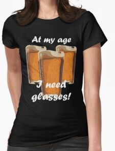 At my age I need glasses! Womens Fitted T-Shirt