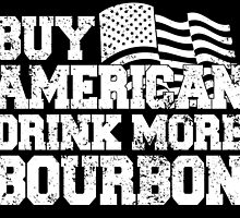 BUY AMERICAN DRINK MORE BOURBON by fancytees