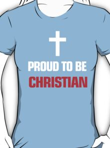 PROUD TO BE CHRISTIAN T-Shirt