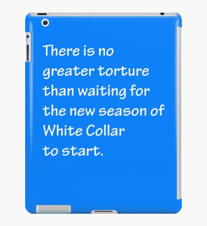 No Greater Torture - White Collar iPad Case/Skin