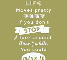 Life moves pretty fast print | Inspirational |Typography by geektique