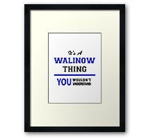 It's a WALINOW thing, you wouldn't understand !! Framed Print