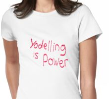 Yodeling is power  Womens Fitted T-Shirt
