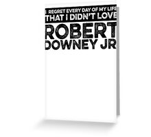 Regret Every Day - Robert Downey Jr. Greeting Card