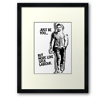 Just be you... but more like Shia Labeouf Framed Print