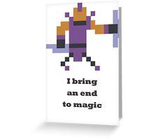 Anti-mage - I bring an end to magic Greeting Card