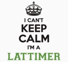 I cant keep calm Im a LATTIMER by paulrinaldi