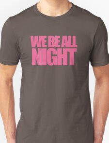 Beyonce - WE BE ALL NIGHT Unisex T-Shirt
