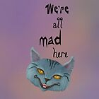"Cheshire Cat ""We're All Mad Here"" by Audra Lemke"