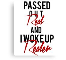 Passed Out Real and i woke up Realer Canvas Print