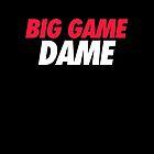 BIG GAME DAME  by skillsthrills