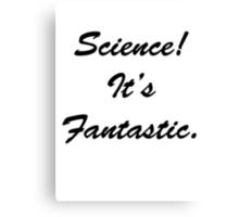 Science! Its fantastic! Canvas Print