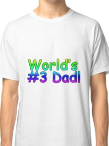 World's #3 Dad! Classic T-Shirt