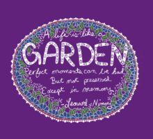 A Life is Like a Garden - dark background T-Shirt