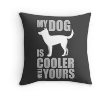 My Dog is Cooler Than Yours Throw Pillow
