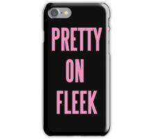 PRETTY ON FLEEK  iPhone Case/Skin