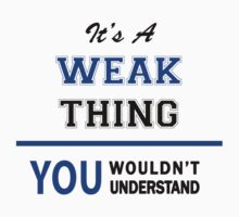 It's a WEAK thing, you wouldn't understand !! by thinging