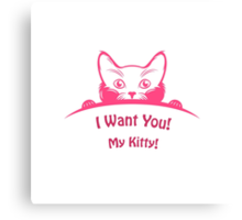 "Print - ""I want you! My kitty!"" Canvas Print"