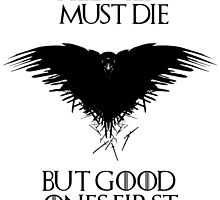 All men must die, but good ones first! - Game of Thrones - Black Version by Stokha