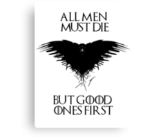 All men must die, but good ones first! - Game of Thrones - Black Version Canvas Print