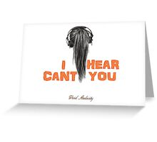 I CAN'T HEAR YOU WITH MY HEADPHONES ON  Greeting Card
