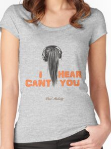 I CAN'T HEAR YOU WITH MY HEADPHONES ON  Women's Fitted Scoop T-Shirt
