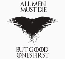 All men must die, but good ones first! - Game of Thrones - Black Version T-Shirt