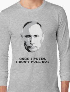 Once I Putin, I Don't Pull Out - Vladimir Putin Shirt 1A Long Sleeve T-Shirt