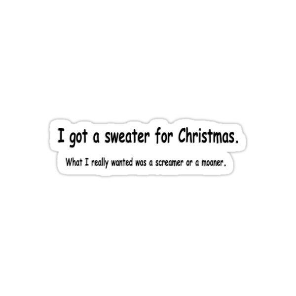 I got a sweater for Christmas...... by Sharon Stevens
