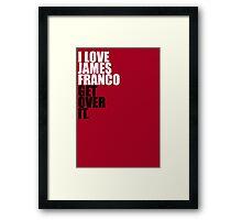 I love James Franco Framed Print