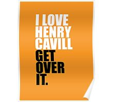 I love Henry Cavill get over it Poster