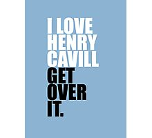 I love Henry Cavill get over it Photographic Print