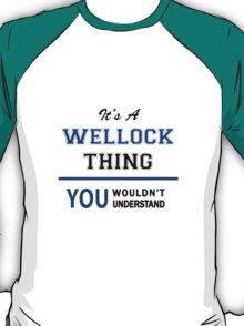 It's a WELLOCK thing, you wouldn't understand !! T-Shirt