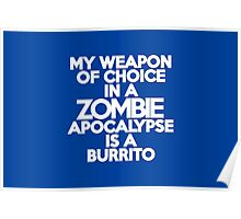 My weapon of choice in a Zombie Apocalypse is a burrito Poster
