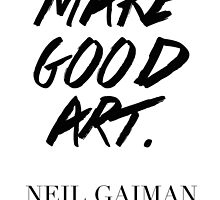 Make Good Art, Said Neil Gaiman - Hipster/Tumblr/Trendy Typography in Black and White by Vrai Chic