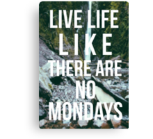 Live Life Like There Are No Mondays Canvas Print